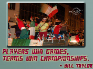 """... Win Games, Teams Win Championships """" Bill Taylor ~ Sports Quote"""