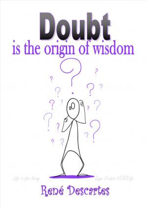 ... >> Doubt is the origin of Wisdom. René Descartes #quotes #taolife