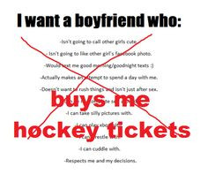 ... who buys HIM hockey tickets. thats how much i love the sport More