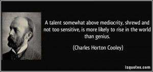 talent somewhat above mediocrity, shrewd and not too sensitive, is ...