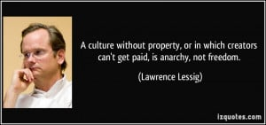 ... creators can't get paid, is anarchy, not freedom. - Lawrence Lessig