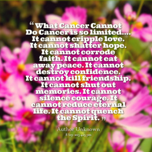 Quotes Picture: what cancer cannot do cancer is so limited it cannot ...