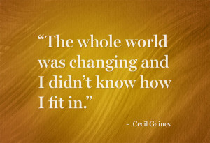 The whole world was changing and I didn't know how I fit in ...