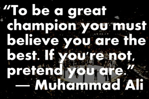 """... . If You're Not, Pretend You Are """" - Muhammad Ali ~ Boxing Quotes"""