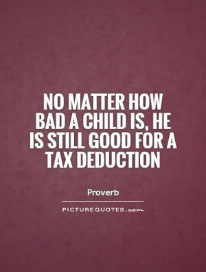 Children Quotes Proverb Quotes Tax Quotes