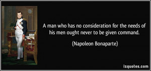 man who has no consideration for the needs of his men ought never to ...