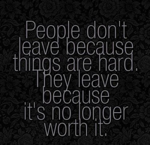 People don't leave because things are hard,they leave because it's no ...