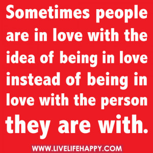 ... of being in love with the Person they are with ~ Being In Love Quote