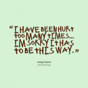 Quotes Picture: i have been hurt too many times im sorry it has to be ...