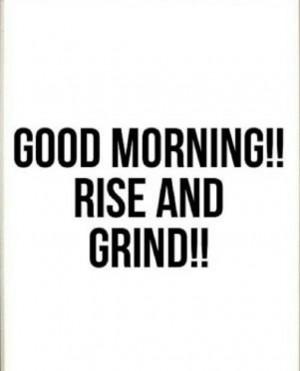 Good Morning, Rise and grind! #lovetowork