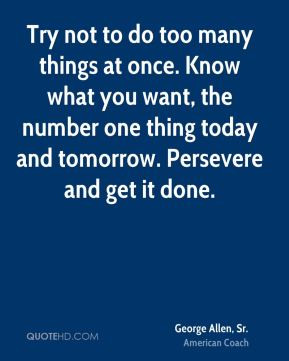 George Allen, Sr. - Try not to do too many things at once. Know what ...