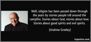 Well, religion has been passed down through the years by stories ...