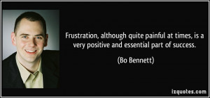 Frustration, although quite painful at times, is a very positive and ...