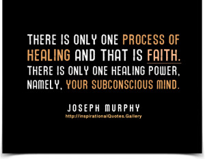 There is only one process of healing and that is faith. There is only ...