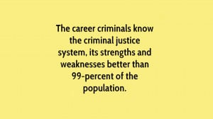 The career criminals know the criminal justice system, its strengths ...