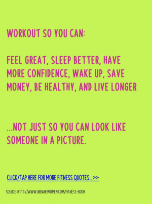 Fitness quote of the day: Workout so you can feel great, sleep better ...