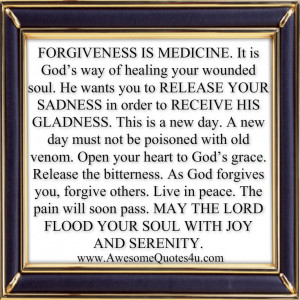 FORGIVENESS IS MEDICINE. It is God's way of healing your