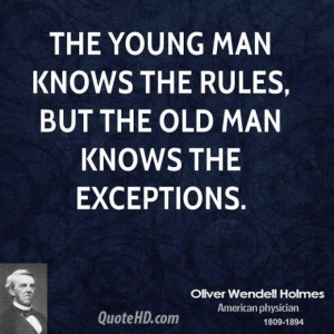 Oliver wendell holmes wisdom quotes the young man knows the rules but