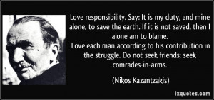 Love responsibility. Say: It is my duty, and mine alone, to save the ...