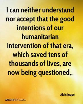can neither understand nor accept that the good intentions of our ...