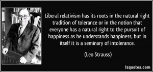 Liberal relativism has its roots in the natural right tradition of ...