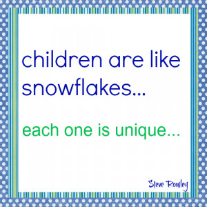"""Children Are Like Snowflakes… Each One is Unique """""""