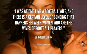 was at one time a football wife, and there is a certain level of ...