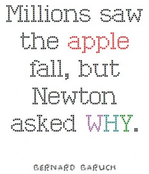 Millions saw the apple fall, but Newton asked WHY