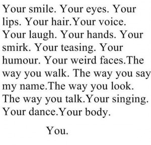 Your smile your eyes your lips your