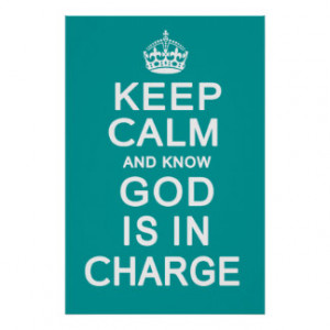 Keep Calm and know God is in Charge Posters