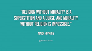 Religion without morality is a superstition and a curse, and morality ...