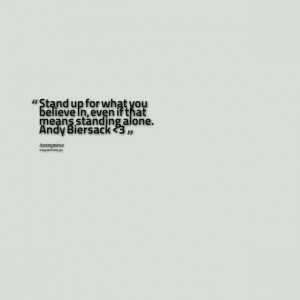 17897-stand-up-for-what-you-believe-in-even-if-that-means-standing.png