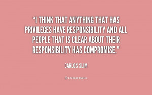 think that anything that has privileges have responsibility and all ...