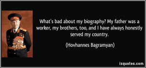 What's bad about my biography? My father was a worker, my brothers ...