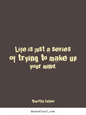 Make Up Your Mind Quotes