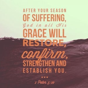 After your season of suffering, God in all his grace will restore ...