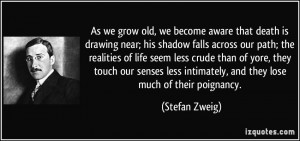 As we grow old, we become aware that death is drawing near; his shadow ...