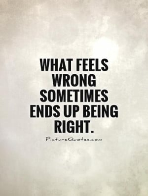 Feelings Quotes Wrong Quotes Right And Wrong Quotes Right Quotes