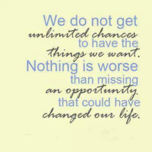 ... Chances, Unlimited Chances, True, Miss Opportunity Quotes, Inspiration