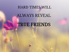 Hard Times Reveal True Friends