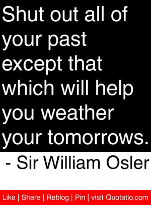 ... you weather your tomorrows sir william osler # quotes # quotations