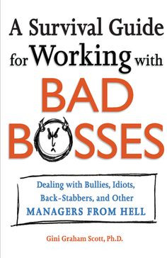 Guide for Working with BAD BOSSES.... Dealing with Bullies, Idiots ...