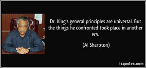 Dr. King's general principles are universal. But the things he ...