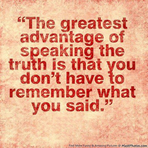 The Greatest Advantage of Speaking Truth