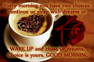 ... Or Wake Up and Chase Ur Dream.Choice Is Your ~ Good Morning Quote