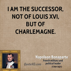 napoleon-bonaparte-leader-i-am-the-successor-not-of-louis-xvi-but-of ...