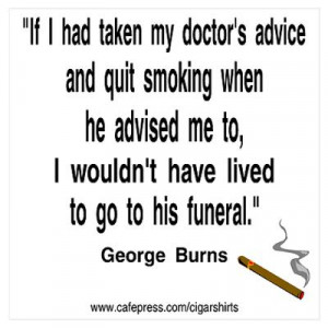CafePress > Wall Art > Posters > George Burns Cigar Quote Poster