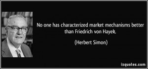 No one has characterized market mechanisms better than Friedrich von ...