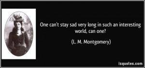 One can't stay sad very long in such an interesting world, can one ...