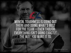 Bill Belichick, New England Patriots; Mental Toughness Quote ...